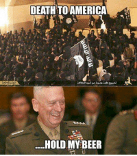 DEATHTO AMERICA  HOLD MY BEER MAD DOG!!
