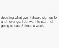 Those 24 Hour Fitness gyms look promising.: debating what gym i should sign up for  and never go. i def want to start not  going at least 3 times a week. Those 24 Hour Fitness gyms look promising.
