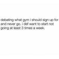 Gym, Memes, and Never: debating what gym i should sign up for  and never go. i def want to start not  going at least 3 times a week. 🤔 Follow @wasjustabouttosaythat @wasjustabouttosaythat @wasjustabouttosaythat