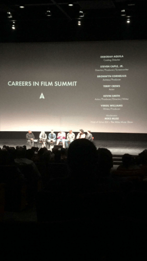 Advice, Life, and Saw: DEBORAH AQUILA  Casting Director  STEVEN CAPLE, JR.  Director/Producer/Screenwriter  BRONWYN CORNELIUS  Actress/Producer  CAREERS IN FILM SUMMIT  TERRY CREWS  Actor  KEVIN SMITH  Actor/Producer/Director/Writer  VIRGIL WILLIAMS  Writer/Producer  Moderator  MIKE MUSE  Host of Sirs XM's The Mke Muse Show Saw the man himself at this summit on Saturday. He's just as inspirational in person, and he gave some of the best advice I've ever heard in my life. (Sorry for the crappy pic)