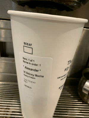 Skinny, Mobile, and Time: DECAF  Item: 1 of 1  Items in order: 1  The  Alexander  sip  Vt Skinny Mocha  Heavy Cream  Let us add!  Jain su  Time 751 08 AM  Reg 2  MOBILE  TA 🙃🙃🙃