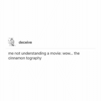 Memes, Wow, and Movie: deceive  me not understanding a movie: wow. the  cinnamon tography Who's ready for today, emma sure isn't