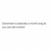 Af, Funny, and Can: December is basically a month long all  you can eat contest I'm winning AF