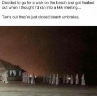 Well this one got me too: Decided to go for a walk on the beach and got freaked  out when I thought I'd ran into a kkk meeting..  Turns out they're just closed beach umbrellas Well this one got me too