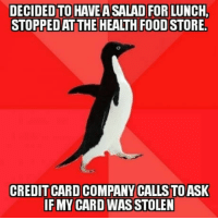 "Advice, Food, and Tumblr: DECIDED TO HAVE A SALAD FOR LUNCH,  STOPPED AT THE HEALTH FOOD STORE.  CREDIT CARD COMPANY CALLS TOASK  IFMY CARD WAS STOLEN <p><a href=""http://advice-animal.tumblr.com/post/169678620231/liver-and-kidney-says-thank-you"" class=""tumblr_blog"">advice-animal</a>:</p>  <blockquote><p>Liver and kidney says Thank You…</p></blockquote>"