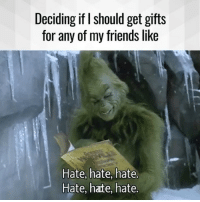 Memes, 🤖, and Scrooged: Deciding if I should get gifts  for any of my friends like  Hate, hate, hate.  Hate, hate, hate. Hahaha 😈 who is this on Christmas? Tag your Scrooges