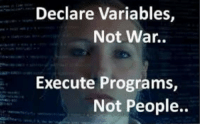 World, Peace, and Programming: Declare Variables,  Not War..  Execute Programs,  Not People.. Peace to the World through programming
