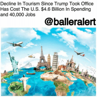 "Decline In Tourism Since Trump Took Office Has Cost The U.S. $4.6 Billion In Spending and 40,000 Jobs - blogged by @MsJennyb ⠀⠀⠀⠀⠀⠀⠀ ⠀⠀⠀⠀⠀⠀⠀ As Donald Trump continues to make America great (again) for his rich white counterparts with his racist rhetoric, discriminatory views on immigration and blatant ignorance, international tourism is on a steep decline. ⠀⠀⠀⠀⠀⠀⠀ ⠀⠀⠀⠀⠀⠀⠀ According to new date from The National Travel and Tourism Office, reported by NBC News, the country has suffered a 3.3 percent drop in travel spending and a 4 percent decline in inbound travel since Trump took office. As a result, $4.6 billion has been lost in spending, 40,000 jobs have been taken away and the country has lost its spot as the world's second most popular destination for foreign travel. ⠀⠀⠀⠀⠀⠀⠀ ⠀⠀⠀⠀⠀⠀⠀ The dip in travel is said to be, large in part, due to Trump. With his controversial travel bans to his racist language and extreme anti-immigration views, international tourists are less interested in traveling to the world's melting pot. For some, it just isn't worth the security risk. ⠀⠀⠀⠀⠀⠀⠀ ⠀⠀⠀⠀⠀⠀⠀ According to the LA Times, the U.S. Travel Association is looking to launch a ""Visit US"" campaign to remedy the situation.: Decline In Tourism Since Trump Took Office  Has Cost The U.S. $4.6 Billion In Spending  and 40,000 Jobs  @balleralert Decline In Tourism Since Trump Took Office Has Cost The U.S. $4.6 Billion In Spending and 40,000 Jobs - blogged by @MsJennyb ⠀⠀⠀⠀⠀⠀⠀ ⠀⠀⠀⠀⠀⠀⠀ As Donald Trump continues to make America great (again) for his rich white counterparts with his racist rhetoric, discriminatory views on immigration and blatant ignorance, international tourism is on a steep decline. ⠀⠀⠀⠀⠀⠀⠀ ⠀⠀⠀⠀⠀⠀⠀ According to new date from The National Travel and Tourism Office, reported by NBC News, the country has suffered a 3.3 percent drop in travel spending and a 4 percent decline in inbound travel since Trump took office. As a result, $4.6 billion has been lost in spending, 40,000 jobs have been taken away and the country has lost its spot as the world's second most popular destination for foreign travel. ⠀⠀⠀⠀⠀⠀⠀ ⠀⠀⠀⠀⠀⠀⠀ The dip in travel is said to be, large in part, due to Trump. With his controversial travel bans to his racist language and extreme anti-immigration views, international tourists are less interested in traveling to the world's melting pot. For some, it just isn't worth the security risk. ⠀⠀⠀⠀⠀⠀⠀ ⠀⠀⠀⠀⠀⠀⠀ According to the LA Times, the U.S. Travel Association is looking to launch a ""Visit US"" campaign to remedy the situation."