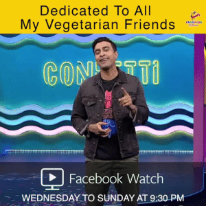 I agree with Varun Thakur: Dedicated To All  My Vegetarian Friends  LAUGHING  Coleurs  CONTI  Facebook Watch  WEDNESDAY TO SUNDAY AT 9:30 PM I agree with Varun Thakur
