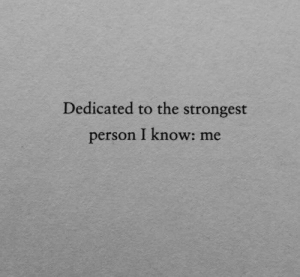 Person, I Know, and  Know: Dedicated to the strongest  person I know: me