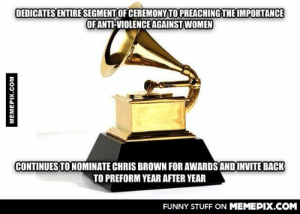 Scumbag Grammysomg-humor.tumblr.com: DEDICATES ENTIRE SEGMENT OF CEREMONY TO PREACHING THE IMPORTANCE  OF ANTI-VIOLENCE AGAINST WOMEN  CONTINUES TO NOMINATE CHRIS BROWN FOR AWARDS AND INVITE BACK  TO PREFORM YEAR AFTER YEAR  FUNNY STUFF ON MEMEPIX.COM  MEMEPIX.COM Scumbag Grammysomg-humor.tumblr.com