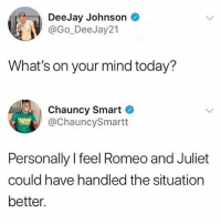 Memes, Romeo and Juliet, and Today: DeeJay Johnson  @Go-DeeJay21  İ  What's on your mind today?  Chauncy Smart C  @ChauncySmartt  Personally I feel Romeo and Juliet  could have handled the situation  better Follow @what.tv