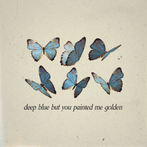 painted: deep blue but you painted me golden
