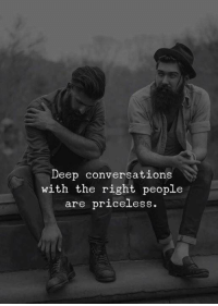 Deep, Right, and People: Deep conversations  with the right people  are priceleSS.