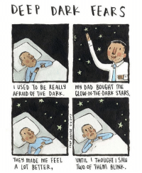 (artist: @deepdarkfears) these comics never fail to mess me up man: DEEP DARE FEARS  USED TO BE REALLY  my DAD BOUGHT ME  AFRAID OF THE DARK  GLOW IN THE DARK STARS  THEY MADE ME FEEL  UNTIL I THOUGHT SAW  Two of THEM BLINK.  A LOT BETTER, (artist: @deepdarkfears) these comics never fail to mess me up man