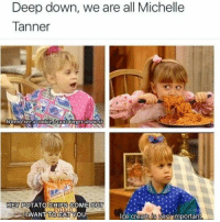 who can relate • • • • • meme memes lmao comedy hilarious humor haha laugh textpost lmfao dankmemes relatable nochill jokes textposts dank savage joke funnytumblr tumblrtextpost crazy vine laughing funnyshit funnymemes tumblrpost cringe tumblrfunny funnypictures filthyfrank: Deep down, we are all Michelle  Tanner  Whenuseea cookie,lcantiorgetaboutit  HEY POTATO  CHIPS COME OUT  ILWANT TOEAT YOU  ce cream is venv important who can relate • • • • • meme memes lmao comedy hilarious humor haha laugh textpost lmfao dankmemes relatable nochill jokes textposts dank savage joke funnytumblr tumblrtextpost crazy vine laughing funnyshit funnymemes tumblrpost cringe tumblrfunny funnypictures filthyfrank