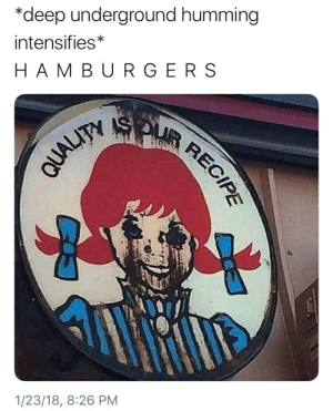 Gingers have no soul: *deep underground humming  intensifies*  HAMBURGERS  GRRECIPE  QUALITY  1/23/18, 8:26 PM Gingers have no soul