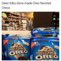 somebody was on drugs when they came up with this tbh: Deez folks done made Oreo flavored  Oreos  EO  COOKIES & CREME  COOKIES& CREME  A  COREO somebody was on drugs when they came up with this tbh