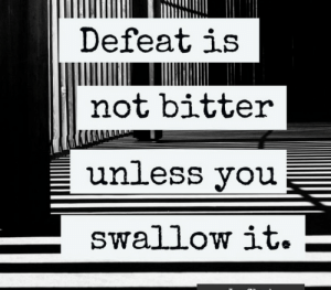 Im 14 & This Is Deep, You, and Swallow: Defeat is  not bitter  unless you  swallow it. Better start swallowing