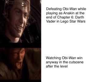 This is outrageous, it's unfair: Defeating Obi-Wan while  playing as Anakin at the  end of Chapter 6: Darth  Vader in Lego Star Wars  Watching Obi-Wan win  anyway in the cutscene  after the level This is outrageous, it's unfair