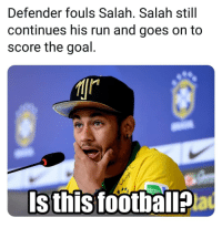 Football, Memes, and Run: Defender fouls Salah. Salah still  continues his run and goes on to  score the goal  FOOTBALL  Is thisfootballP