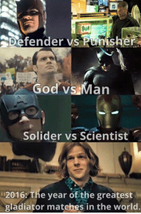 Gladiator, God, and Memes: Defender vs Punisher  God vs Man  Solider vs Scientist  2016: The year of the greatest  gladiator matches in the world.
