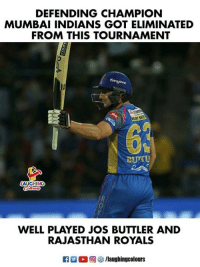 Royals, Indianpeoplefacebook, and Got: DEFENDING CHAMPION  MUMBAI INDIANS GOT ELIMINATED  FROM THIS TOURNAMENT  LAUGHING  0  WELL PLAYED JOS BUTTLER AND  RAJASTHAN ROYALS  R  2 ■ @)  箩/laughingcolours #MIvRR #JosButtler