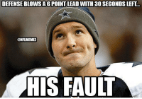 Tony Romo's Tough Life! Credit: Jared Nero Hardy: DEFENSE BLOWS A6 POINTLEAD WITH 30 SECONDSLEFT...  @NFLMEMEZ  HIS FAULT Tony Romo's Tough Life! Credit: Jared Nero Hardy