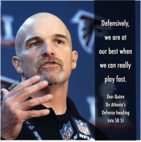 DQ during today's press conference SB51 NFL RiseUp Falcons AtlantaFalcons: Defensively,  we are at  our best when  we can really  play fast.  Dan Quinn  Defense heading  Into SB 51 DQ during today's press conference SB51 NFL RiseUp Falcons AtlantaFalcons