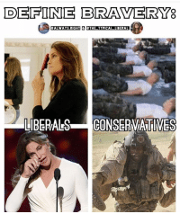 Patriotic, Snapchat, and Brave: DEFINE BIRAVERYe  ALWAYS RIGHT THE TYPICAL LINERAL  LIBERALS  CONSERMA TIMES (Update) Yes I know Jenner is somewhat right wing... that's not the point. Here's my first co-op post from a good buddy and partner of mine. Couldn't be more accurate! @always.right If you're not already following him, you better! His posts are as original as it gets! brave bravery jenner military liberals libbys libtards liberallogic liberal ccw247 conservative constitution presidenttrump nobama stupidliberals merica america stupiddemocrats donaldtrump trump2016 patriot trump yeeyee presidentdonaldtrump draintheswamp makeamericagreatagain trumptrain maga Add me on Snapchat and get to know me. Don't be a stranger: thetypicallibby Partners: @tomorrowsconservatives 🇺🇸 @too_savage_for_democrats 🐍 @thelastgreatstand 🇺🇸 @always.right 🐘 TURN ON POST NOTIFICATIONS! Make sure to check out our joint Facebook - Right Wing Savages Joint Instagram - @rightwingsavages Joint Twitter - @wethreesavages Follow my backup page: @the_typical_liberal_backup