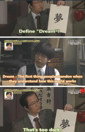"First Thing: Define ""Dream!  2 HR2  &SLASL  Dream-The first thing people abandon when  they understand how this world works  2  MK2R  夢  That's too dark!  夢  方針"
