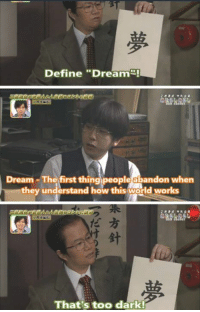 """9gag, Dank, and Define: Define """"Dream  Dream- The first thingpeople abandon when  they understand how this world works  だ方  That's too dark! What you expect is not what you get.  https://9gag.com/gag/aWq828Z?ref=fbpic"""