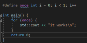 """Define, Once, and Std:  #define once int 1-0; i < 1; i++  int main()  for(once)  std:: cout <<""""it works \n"""";  return For once, it works."""