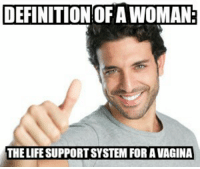 DEFINITION OF A WOMAN  THE LIFE SUPPORTSYSTEM FOR A VAGINA Quickly got me banned from r/feminism