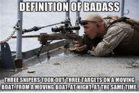 True Badassery 💪🏻 @laloroberti247 - - ❎ DOUBLE TAP pic 🚹 TAG your friends 🆘 DM your Pics-Vids 📡 Check My IG Stories👈 - - - ArmyStrong Sailor Marine Veterans Military Brotherhood Marines Navy AirForce CoastGuard UnitedStates USArmy Soldier NavySEALs airborne socialmedia - operator troops tactical Navylife USMC Veteran: DEFINITION OF BADASS  THREE SNIPERSTOOKOUTTHREETARGETSONAMOVING  BOAT FROM A MOVING BOAT AT NIGHT ATTHE SAMETIME. True Badassery 💪🏻 @laloroberti247 - - ❎ DOUBLE TAP pic 🚹 TAG your friends 🆘 DM your Pics-Vids 📡 Check My IG Stories👈 - - - ArmyStrong Sailor Marine Veterans Military Brotherhood Marines Navy AirForce CoastGuard UnitedStates USArmy Soldier NavySEALs airborne socialmedia - operator troops tactical Navylife USMC Veteran