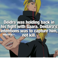 Don't underestimate Deidara! 😱 | who is your LEAST favorite member of the Akatsuki? 🤔: Deidra was holding back in  his fight with Gaara. Deidara's  intentions was to capture him,  NARUTOEASTS- not kill. Don't underestimate Deidara! 😱 | who is your LEAST favorite member of the Akatsuki? 🤔