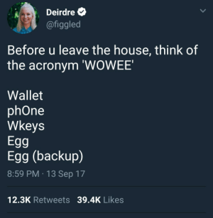 meirl: Deirdre  @figgled  Before u leave the house, think of  the acronym 'WOWEE'  Wallet  phOne  Wkeys  Egg  Egg (backup)  8:59 PM 13 Sep 17  12.3K Retweets 39.4K Likes meirl