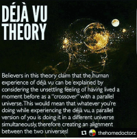 "Repost @thehomedoctorz ・・・ How Many Other's Experience dejavu Or Have That Gut Feeling Called intuition Or Who Are awake And Have An awareness That This Life Is An illusion And dillusional Like thematrix thematrixisreal Welcome To The rabbithole Like aliceinwonderland alicethroughthelookingglass: DEJA VU  THEORY  Believers in this theory claim that the human  considering the unsettling feeling of having lived a  moment before as a ""crossover"" with a parallel  universe. This would mean that whatever you're  version of you is doing it in a different universe  simultaneously, therefore creating an alignment  between the two universes!  thehomedoctorz Repost @thehomedoctorz ・・・ How Many Other's Experience dejavu Or Have That Gut Feeling Called intuition Or Who Are awake And Have An awareness That This Life Is An illusion And dillusional Like thematrix thematrixisreal Welcome To The rabbithole Like aliceinwonderland alicethroughthelookingglass"