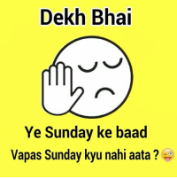 Sunday, Dekh Bhai, and International: Dekh Bha  Ye Sunday ke baad  Vapas Sunday kyu nahi aata? Ha yaar 😜