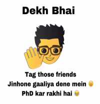 We all have such friends 😅 TAG them jinko har ek gaali pata hogi 😂😂: Dekh Bhai  COMO  Tag those friends  Jinhone gaaliya dene mein  PhD kar rakhi hai We all have such friends 😅 TAG them jinko har ek gaali pata hogi 😂😂