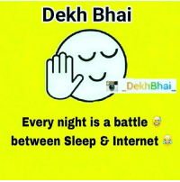 And Mostly Internet Wins 😝: Dekh Bhai  Dekh Bhai  Every night is a battle  AA  between Sleep & Internet a And Mostly Internet Wins 😝