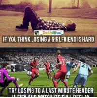 Replay hurts bad 😅⚽️ Fifa: Dekh Bhai  IF YOU THINK LOSING A GIRLFRIENDIS HARD  TRY LOSING TO A LAST MINUTE HEADER Replay hurts bad 😅⚽️ Fifa