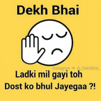 Dekh Bhai, International, and Friend: Dekh Bhai  Instagram DekhBhai  Ladki mil toh  Dost ko bhul Jayegaa Side effects of When your friend gets into new relationship 😂😂 Dosto ko kabhi mat bhulo 👌🏻 Wohi hamesha sahara denge ✌🏻️