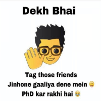 rakhi: Dekh Bhai  ONOO  Tag those friends  Jinhone gaaliya dene mein  PhD kar rakhi hai