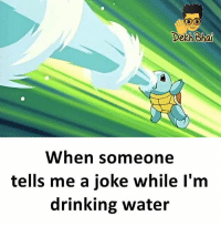 Happened many a times on Purpose 😂😂 Double Tap if you watched Pokemon 😍 Follow @_dekhbhai_ for more funny memes 😝: Dekh Bhat  When someone  tells me a joke while l'm  drinking water Happened many a times on Purpose 😂😂 Double Tap if you watched Pokemon 😍 Follow @_dekhbhai_ for more funny memes 😝