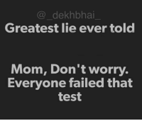 Dekh Bhai, International, and Paper: dekhbhai  Greatest lie ever told  Mom, Don't worry.  Everyone failed that  test Baki tohde just pass hue hai 😂 Paper hi tough tha 😅