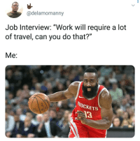 """Job Interview, Memes, and Work: @delamomanny  Job Interview: """"Work will require a lot  of travel, can you do that?""""  Me:  ROCKETS  13 😩"""