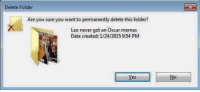 With a birth of new memes: Delete Folder  Are you sure you want to permanently delete this folder?  Leo never got an Oscar memes  Date created: 1/24/2015 9:54 PM With a birth of new memes