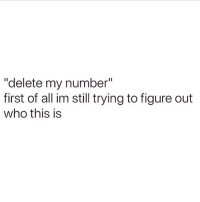 "Memes, Who Dis, and 🤖: ""delete my number""  first of all im still trying to figure out  who this is Who dis? 😊 Go follow @wasjustabouttosaythat @wasjustabouttosaythat @wasjustabouttosaythat wasjustabouttosaythat goodgirlwithbadthoughts 💅🏼"