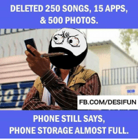 Twitter: BLB247 Snapchat : BELIKEBRO.COM belikebro sarcasm meme Follow @be.like.bro: DELETED 250 SONGS, 15 APPS,  & 500 PHOTOS.  FB.COM/DESIFUN  PHONE STILL SAYS,  PHONE STORAGE ALMOST FULL. Twitter: BLB247 Snapchat : BELIKEBRO.COM belikebro sarcasm meme Follow @be.like.bro